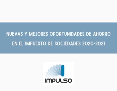 Nuevas y mejores oportunidades de ahorro en el Impuesto de Sociedades 2020-2021