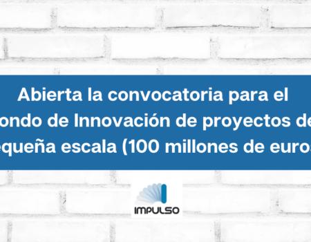 Abierta la convocatoria para el Fondo de Innovación-Proyectos de Pequeña Escala con 100 millones de euros