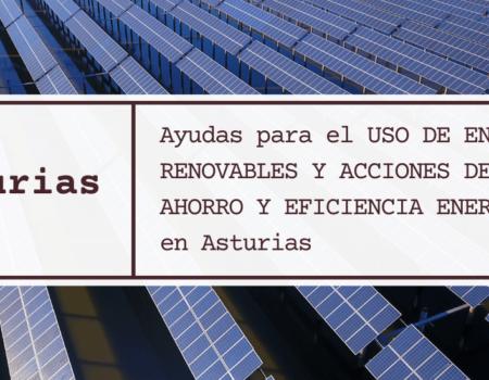 Ayudas para el USO DE ENERGÍAS RENOVABLES Y ACCIONES DE AHORRO Y EFICIENCIA ENERGÉTICA en Asturias