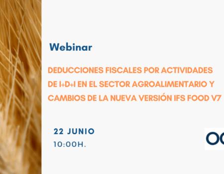 WEBINAR INFORMATIVO para tratar las DEDUCCIONES FISCALES POR ACTIVIDADES DE I+D+I EN EL SECTOR AGROALIMENTARIO Y CAMBIOS DE LA NUEVA VERSIÓN IFS FOOD V7